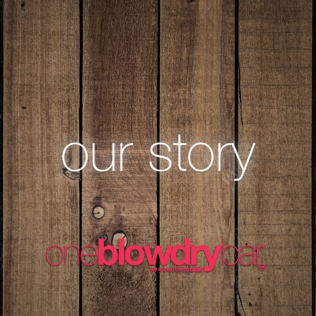 the our story  of oneblowdrybar the ultimate brand of the blow dry bar on the east-coast in red bank new jersey or midtown manhattan