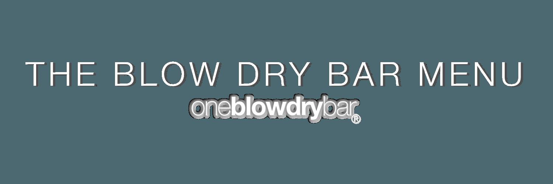 Blowout Bar Menu of oneblowdrybar, blow dry bars